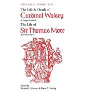 Two Early Tudor Lives : The Life And Death Of Cardinal Wolsey By George Cavendish - The Life Of Sir Thomas More By William Roper