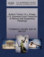 Bullock Tractor Co V. Knapp U.s. Supreme Court Transcript Of Record With Supporting Pleadings