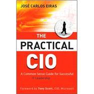 The Practical CIO A Common Sense Guide for Successful IT Leadership
