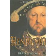 A Brief History of Henry VIII: Reformer and Tyrant