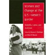 Women and Change at the U. S. -Mexico Border : Mobility, Labor, and Activism
