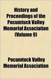 History and Proceedings of the Pocumtuck Valley Memorial Association (Volume 9)