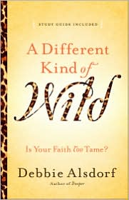 Different Kind of Wild, A: Is Your Faith Too Tame?