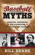 Baseball Myths: Debating, Debunking, And Disproving Tales From The Diamond
