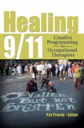 Get a first-hand look at the ongoing tragedy of 9/11 Healing 9/11 examines programs and interventions created and implemented by occupational therapists to aid those affected directly—and indirectly—by the 9/11 attacks