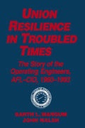 Union Resilience In Troubled Times: The Story Of The Operating Engineers, Afl-cio, 1960-93