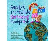 Sandy's Incredible Shrinking Footprint Binding: Hardcover Publisher: Orca Book Pub Publish Date: 2010/03/01 Synopsis: While visiting the beach, Sandy is horrified by the mess left by other visitors and starts to clean up, and a local environmentalist tells her about limiting her footprint--the effect that how she lives leaves on the environment
