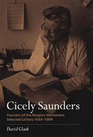 Cicely Saunders - Founder Of The Hospice Movement: Selected Letters 1959-1999