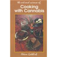 Cooking with Cannabis The Most Effective Methods of Preparing Food and Drink with Marijuana, Hashish, and Hash Oil Third Edition