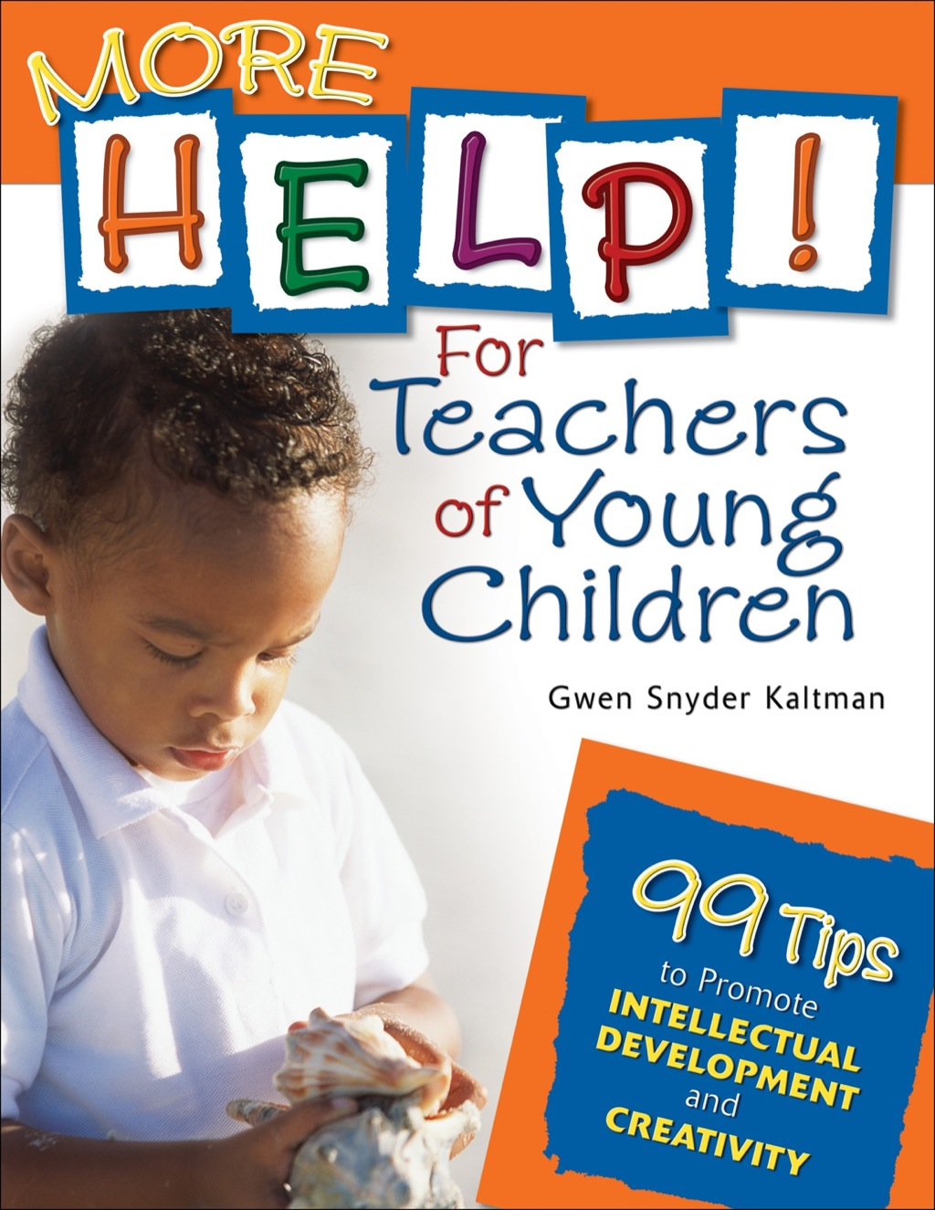 More Help! For Teachers Of Young Children: 99 Tips To Promote Intellectual Development And Creativity (ebook)