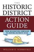 The Historic District Action Guide: From Designation Campaigns to Keeping Districts Vital is a results-oriented, straight-talking guide for local activists, professionals, and preservation commissions committed to winning and maintaining local historic districts
