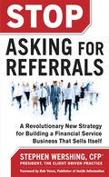 The #1 way to start getting referrals? STOP ASKING In all his years of helping financial professionals build and grow their businesses, Stephen Wershing has learned that the number one way to make sure you don't get a referral is by asking for it