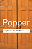 Conjectures and Refutations: The Growth of Scientific Knowledge (Routledge Classics) (Volume 17)