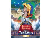 The Aztecs Long Ago And Far Away