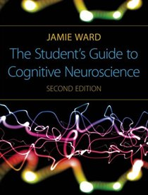 The Student''s Guide to Cognitive Neuroscience