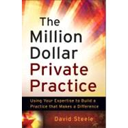 The Million Dollar Private Practice Using Your Expertise to Build a Business That Makes a Difference