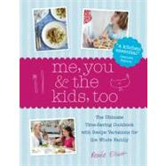 Me, You and the Kids, Too : The Ultimate Time-Saving Cookbook with Recipe Variations for the Whole Family
