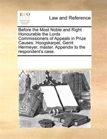 Before The Most Noble And Right Honourable The Lords Commissioners Of Appeals In Prize Causes. Hoogskarpel, Gerrit Hermeyer, Master. Appendix To The Respondent'