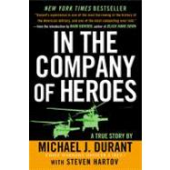 In The Company Of Heroes : A True Story Of Black Hawk Pilot Michael Durant And The Men Who Fought And Fell At Mogadishu