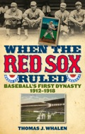 In the years before the Curse of the Bambino descended on New England, the Boston Red Sox rode major league baseball like a colossus, capturing four World Series titles in seven seasons