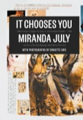 In the summer of 2009, Miranda July was struggling to finish writing the screenplay for her much-anticipated second film