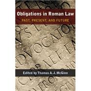 Obligations in Roman Law : Past, Present, and Future