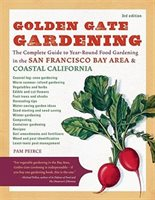 Golden Gate Gardening, 3rd Edition: The Complete Guide To Year-round Food Gardening In The San Francisco Bay Area & Coastal