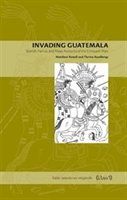 Invading Guatemala: Spanish, Nahua, And Maya Accounts Of The Conquest Wars