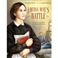 Louisa May's Battle How the Civil War Led to  Little Women