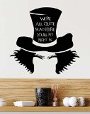 Wall Decal We're all quite mad here you'll fit right in Mad Hatter. Vinyl Wall Decal Decor Quotes Sayings Inspirational wall Art