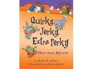 Quirky, Jerky, Extra Perky Words are Categorical Binding: School And Library Publisher: Lerner Pub Group Publish Date: 2007/09/01 Synopsis: Rhyming text and illustrations present numerous examples of adjectives and their functions