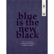 Blue Is the New Black : The 10 Step Guide to Developing and Producing a Fashion Collection