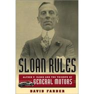 Sloan Rules : Alfred P. Sloan And The Triumph Of General Motors
