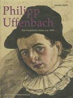 Philipp Uffenbach: Ein Frankfurter Maler Um 1600