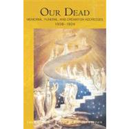 Our Dead : Memorial, Funeral, and Cremation Addresses 1906-1924: With Two Lectures Given in Kassel, Germany, May 9 and 10, 1914