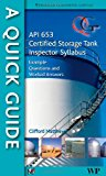 A Quick Guide to API 653 Certified Storage Tank Inspector Syllabus: Example Questions and Worked Answers