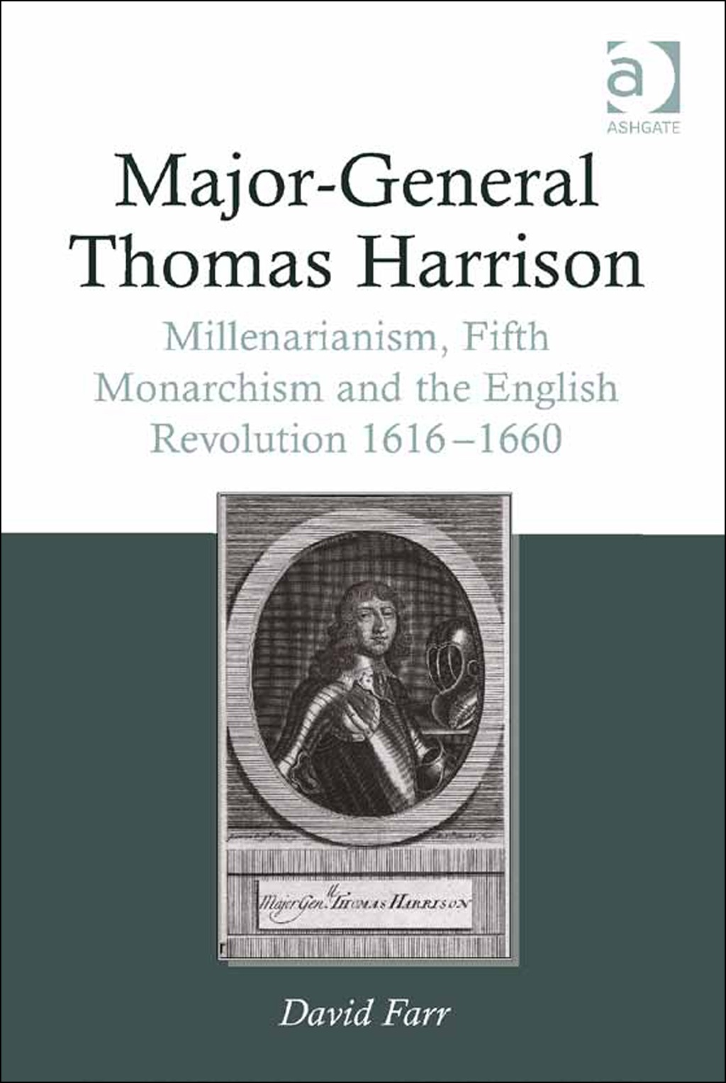 Major-general Thomas Harrison: Millenarianism  Fifth Monarchism And The English Revolution 1616-1660 (ebook)