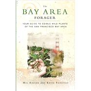The Bay Area Forager: Your Guide To Edible Wild Plants Of The San Francisco Bay Area