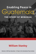 William Stanley tells the absorbing story of the UN peace operation in Guatemala's ten-year endeavor (1994-2004) to build conditions that would sustain a lasting peace in the country