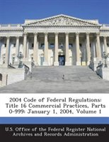 2004 Code Of Federal Regulations: Title 16 Commercial Practices, Parts 0-999: January 1, 2004, Volume 1