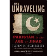 The Unraveling Pakistan in the Age of Jihad