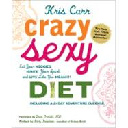Crazy Sexy Diet : Eat Your Veggies, Ignite Your Spark, and Live Like You Mean It!