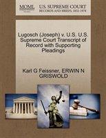 Lugosch (joseph) V. U.s. U.s. Supreme Court Transcript Of Record With Supporting Pleadings