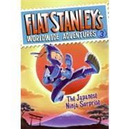 Flat Stanley's Worldwide Adventures : TheJapanese Ninja Surprise