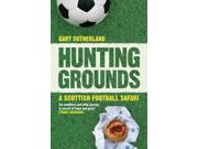Hunting Grounds: A Scottish Football Safari Binding: Paperback Publisher: Birlinn General Publish Date: 2008-07-30 Pages: 240 Weight: 0.55 ISBN-13: 9781841587356 ISBN-10: 1841587354