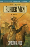 The second volume in The Tennessee Frontier Trilogy, The Border Men is an adventure saga set in the period from 1778 to 1783