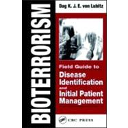 Bioterrorism: Field Guide To Disease Identification And Initial Patient Management