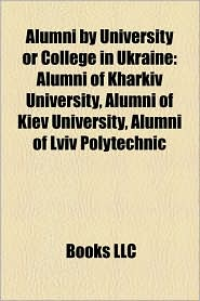 Alumni by University or College in Ukraine: Alumni of Kharkiv University, Alumni of Kiev University, Alumni of Lviv Polytechnic