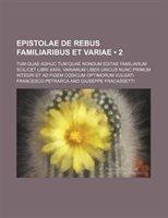 Epistolae De Rebus Familiaribus Et Variae (2); Tum Quae Adhuc Tum Quae Nondum Editae Familiarum Scilicet Libri Xxiiii. Variarum Li