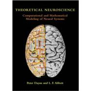 Theoretical Neuroscience : Computational and Mathematical Modeling of Neural Systems